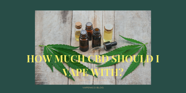 How much CBD should I Vape with?